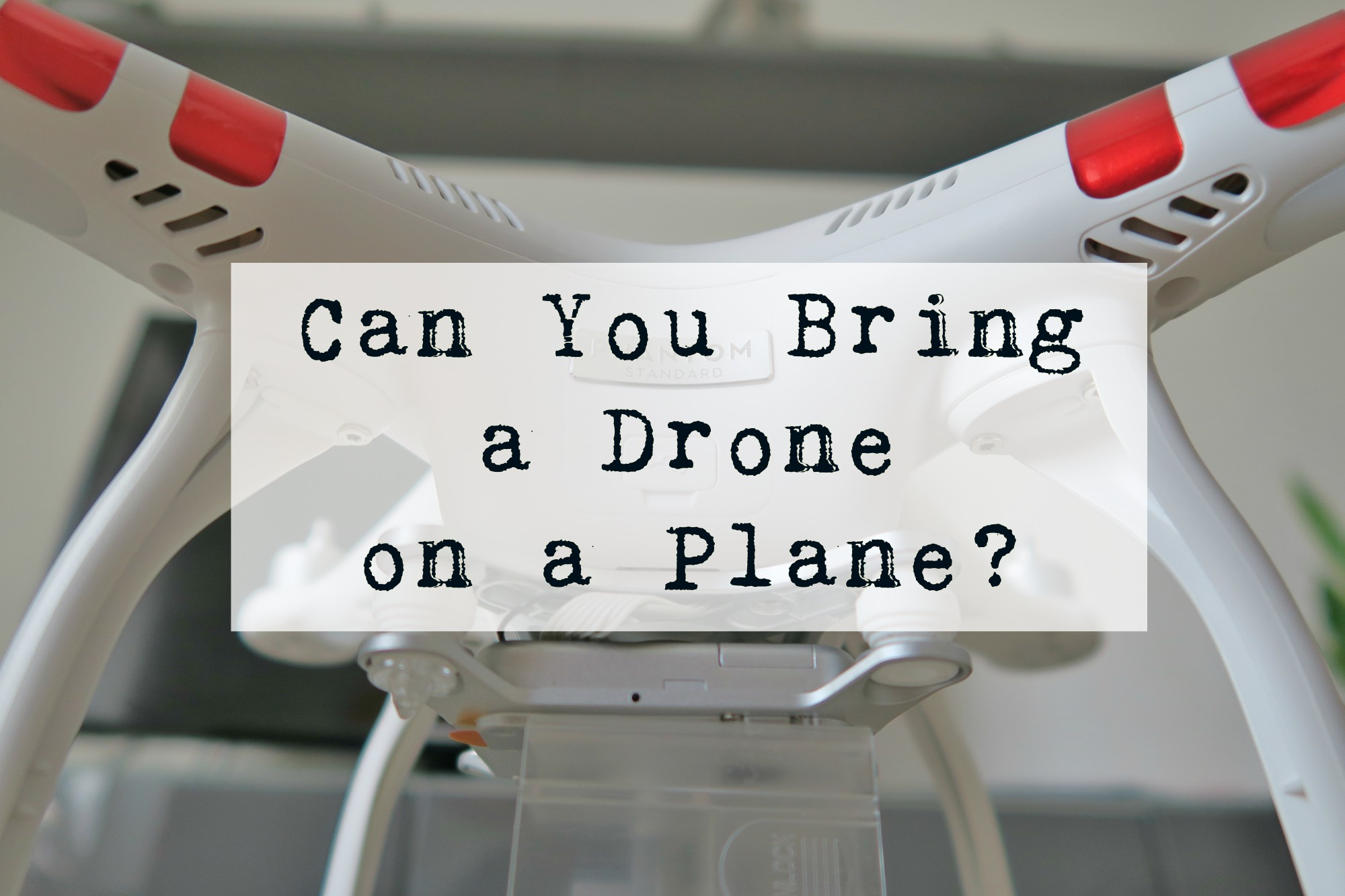 can you bring a drone on a plane