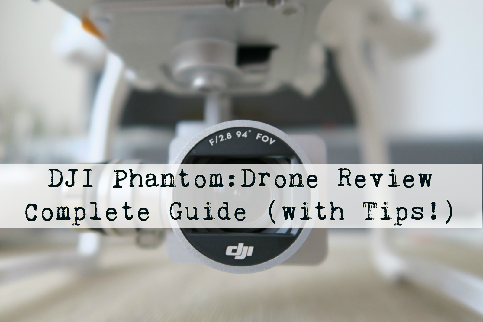 DJI Phantom: Drone Guide, Review and Tips