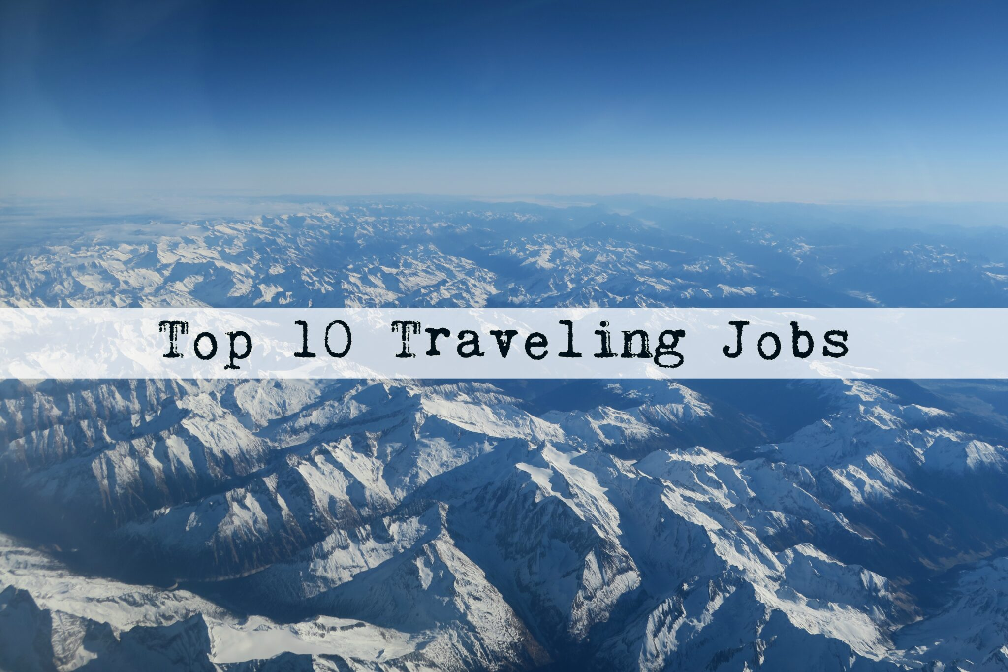 Traveling Jobs: 10 Jobs That Involve Traveling